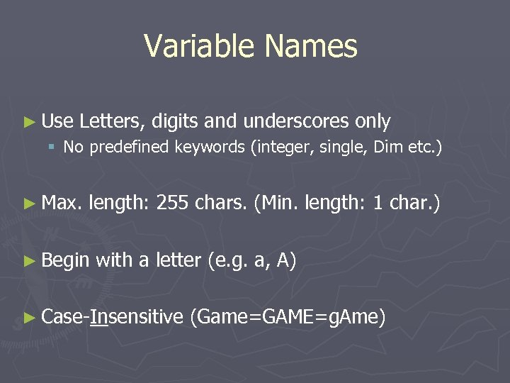 Variable Names ► Use Letters, digits and underscores only § No predefined keywords (integer,