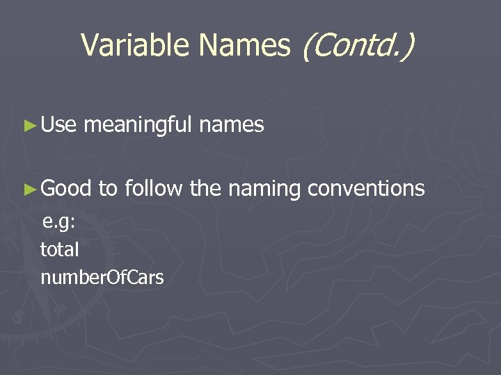 Variable Names (Contd. ) ► Use meaningful names ► Good to follow the naming