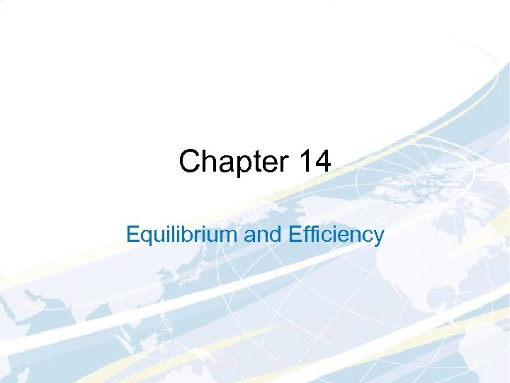 Chapter 14 Equilibrium and Efficiency