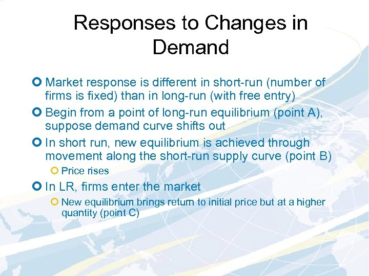 Responses to Changes in Demand ¢ Market response is different in short-run (number of