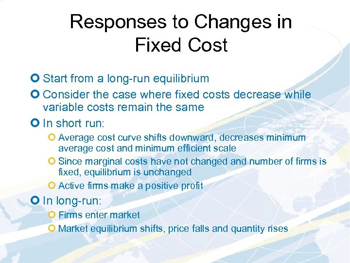 Responses to Changes in Fixed Cost ¢ Start from a long-run equilibrium ¢ Consider