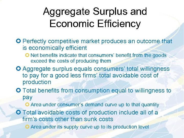 Aggregate Surplus and Economic Efficiency ¢ Perfectly competitive market produces an outcome that is