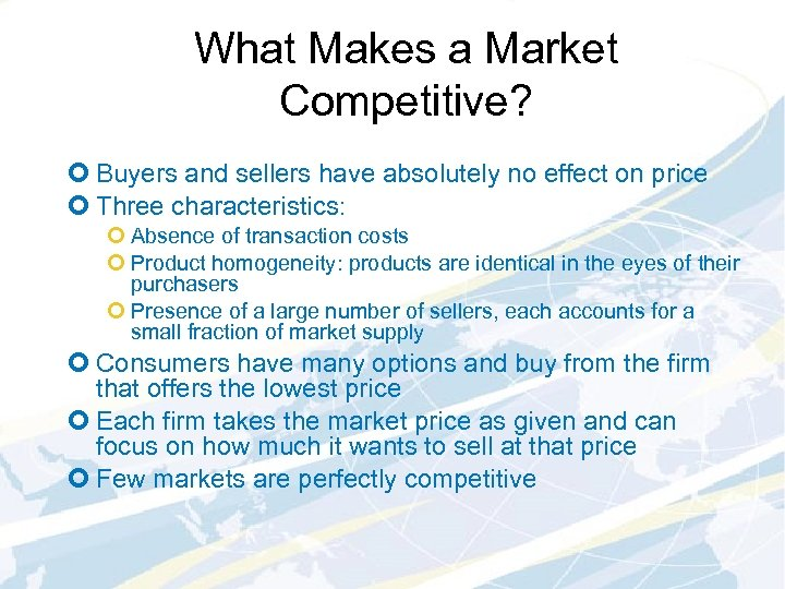 What Makes a Market Competitive? ¢ Buyers and sellers have absolutely no effect on