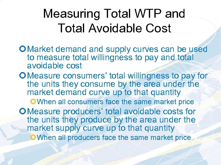 Measuring Total WTP and Total Avoidable Cost ¢ Market demand supply curves can be