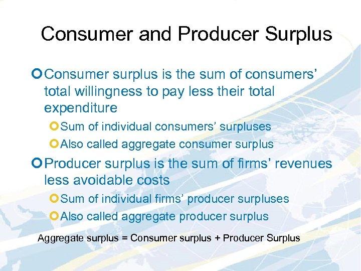 Consumer and Producer Surplus ¢ Consumer surplus is the sum of consumers' total willingness