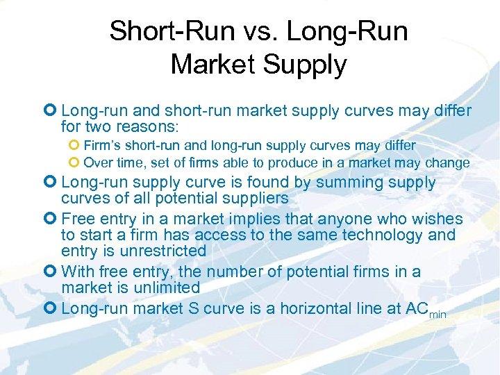 Short-Run vs. Long-Run Market Supply ¢ Long-run and short-run market supply curves may differ