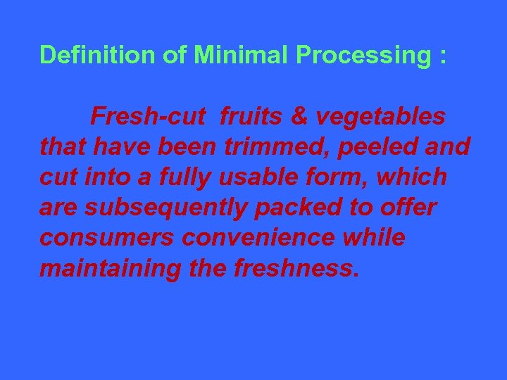 Definition of Minimal Processing : Fresh-cut fruits & vegetables that have been trimmed, peeled