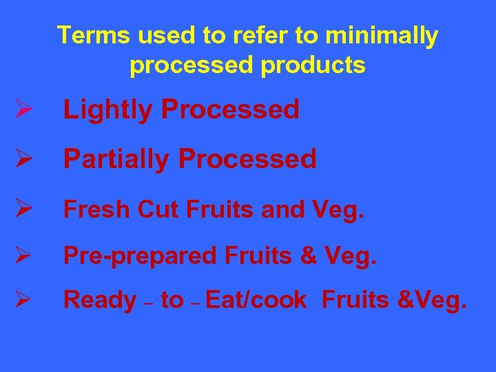 Terms used to refer to minimally processed products Ø Lightly Processed Ø Partially Processed