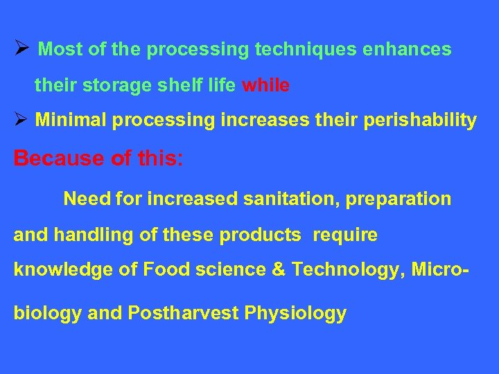 Ø Most of the processing techniques enhances their storage shelf life while Ø Minimal