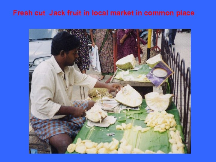 Fresh cut Jack fruit in local market in common place