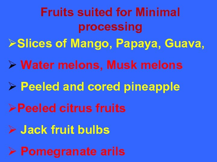 Fruits suited for Minimal processing ØSlices of Mango, Papaya, Guava, Ø Water melons, Musk