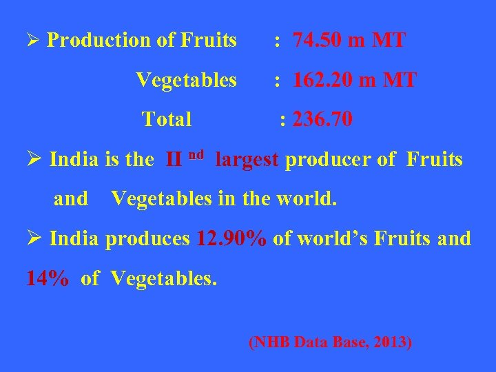 Ø Production of Fruits : 74. 50 m MT Vegetables : 162. 20 m