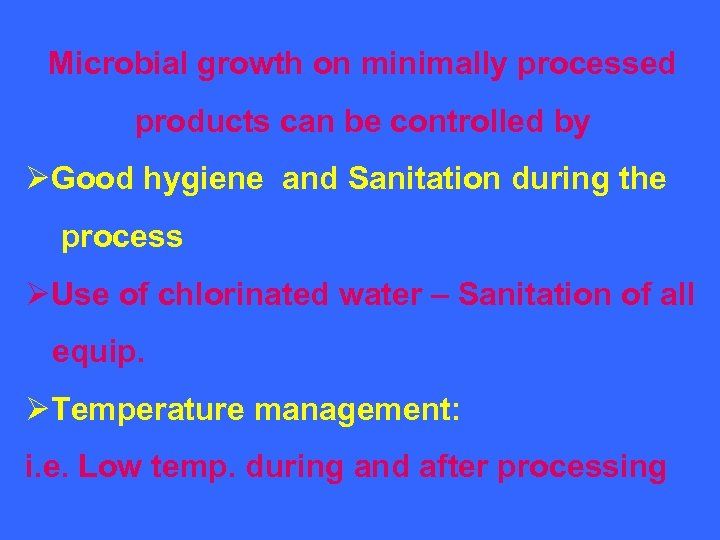 Microbial growth on minimally processed products can be controlled by ØGood hygiene and Sanitation