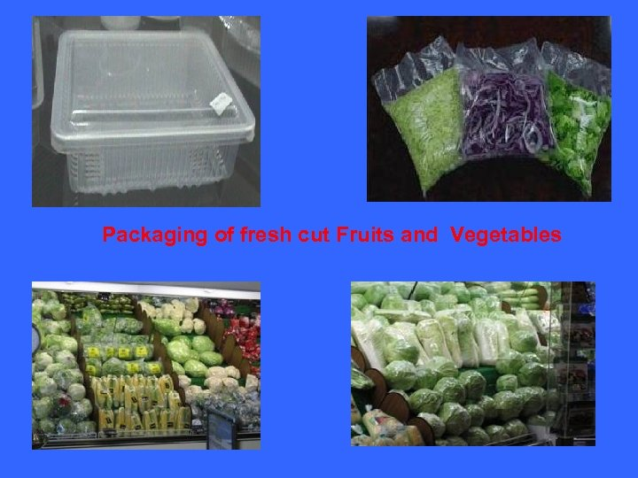 Packaging of fresh cut Fruits and Vegetables
