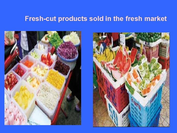Fresh-cut products sold in the fresh market