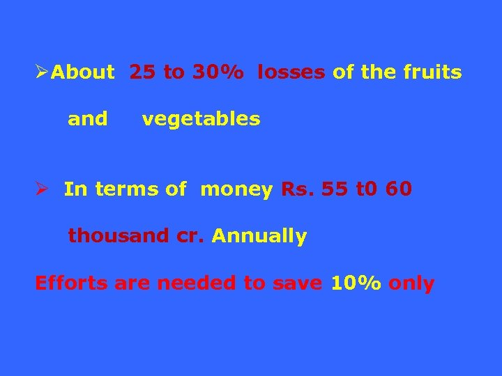 ØAbout 25 to 30% losses of the fruits and vegetables Ø In terms of