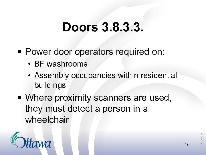 Doors 3. 8. 3. 3. § Power door operators required on: • BF washrooms