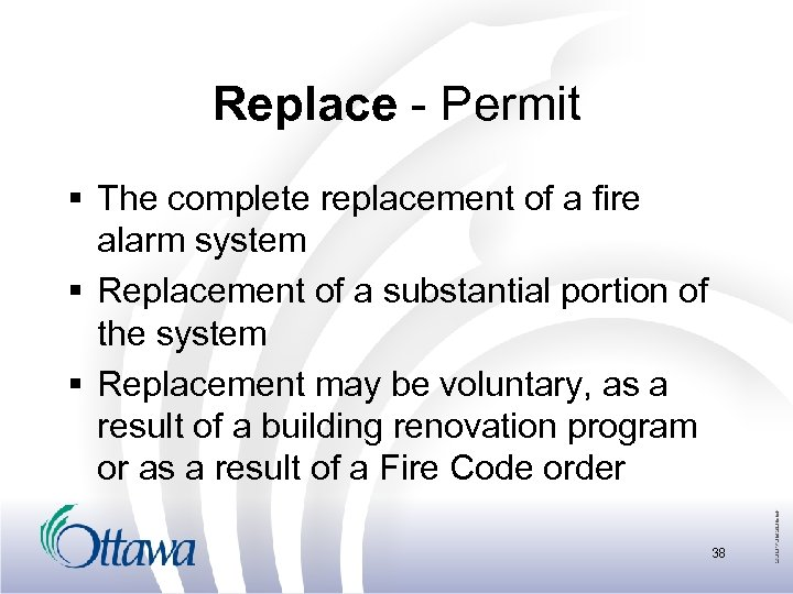 Replace - Permit § The complete replacement of a fire alarm system § Replacement