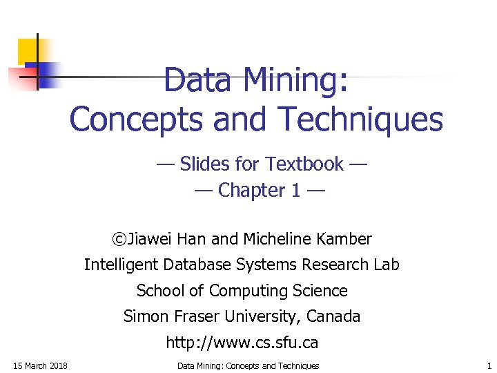 Data Mining: Concepts and Techniques — Slides for Textbook — — Chapter 1 —