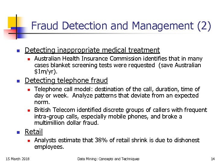 Fraud Detection and Management (2) n Detecting inappropriate medical treatment n n Detecting telephone