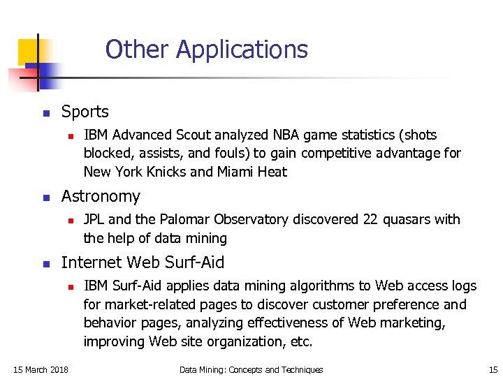 Other Applications n Sports n n Astronomy n n IBM Advanced Scout analyzed NBA