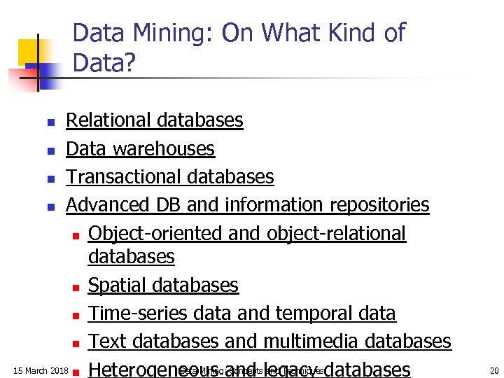 Data Mining: On What Kind of Data? Relational databases n Data warehouses n Transactional
