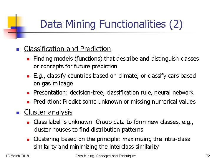 Data Mining Functionalities (2) n Classification and Prediction n n Finding models (functions) that