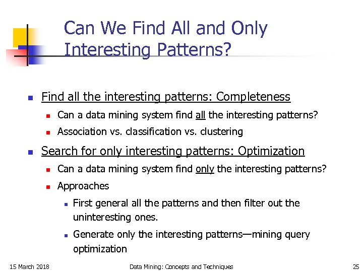 Can We Find All and Only Interesting Patterns? n Find all the interesting patterns: