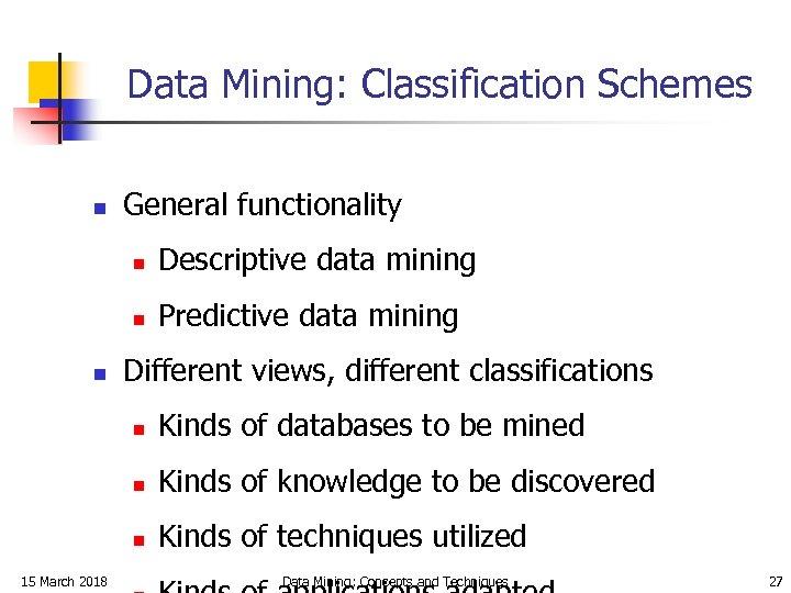 Data Mining: Classification Schemes n General functionality n n n Descriptive data mining Predictive