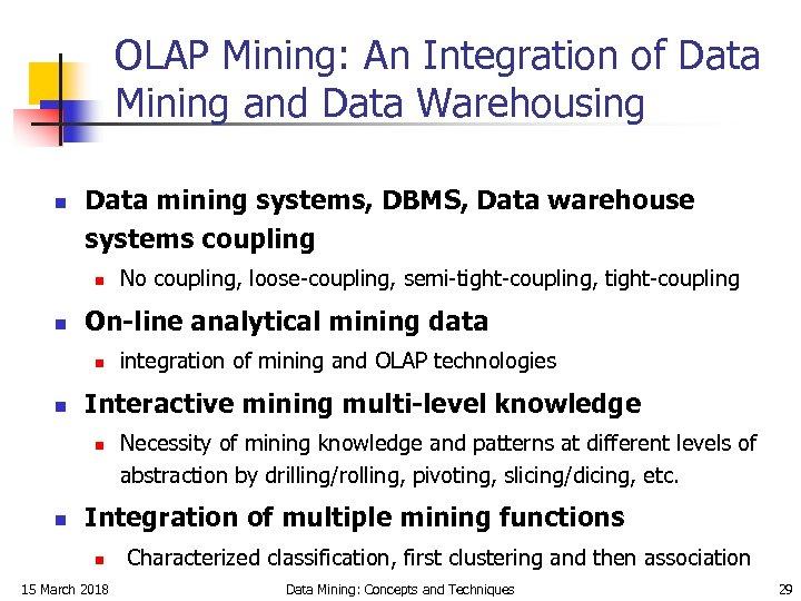 OLAP Mining: An Integration of Data Mining and Data Warehousing n Data mining systems,