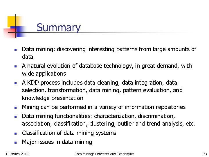 Summary n n n Data mining: discovering interesting patterns from large amounts of data