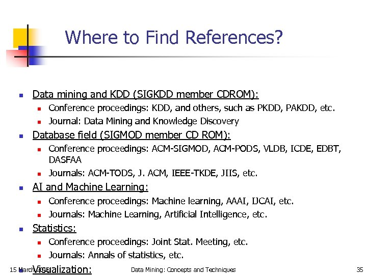 Where to Find References? n Data mining and KDD (SIGKDD member CDROM): n n