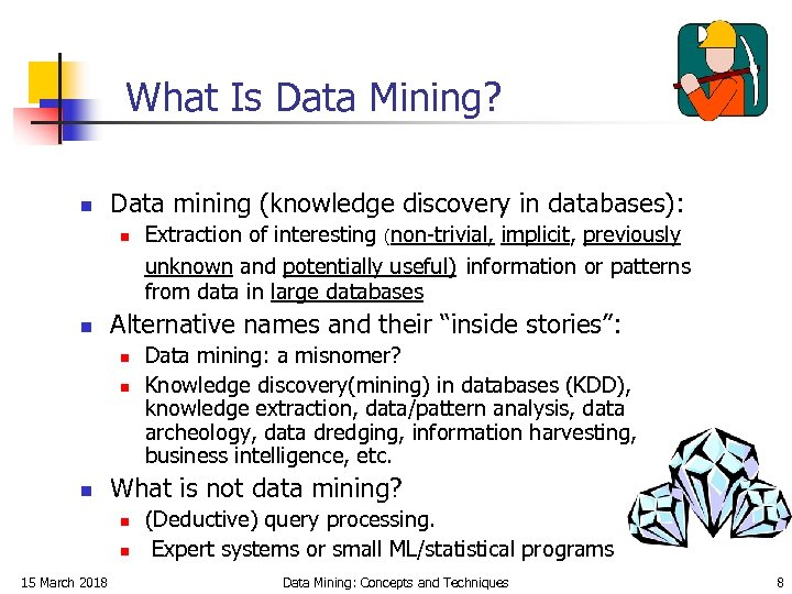 What Is Data Mining? n Data mining (knowledge discovery in databases): n n Alternative