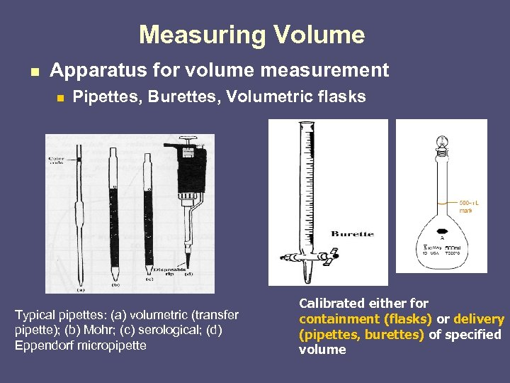 Measuring Volume n Apparatus for volume measurement n Pipettes, Burettes, Volumetric flasks Typical pipettes: