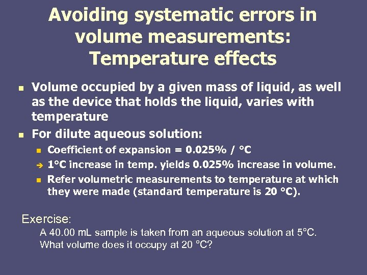 Avoiding systematic errors in volume measurements: Temperature effects n n Volume occupied by a