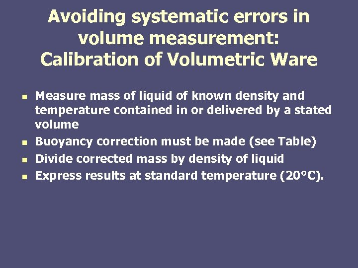 Avoiding systematic errors in volume measurement: Calibration of Volumetric Ware n n Measure mass