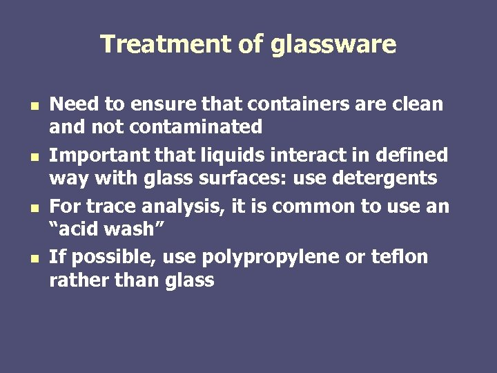 Treatment of glassware n n Need to ensure that containers are clean and not