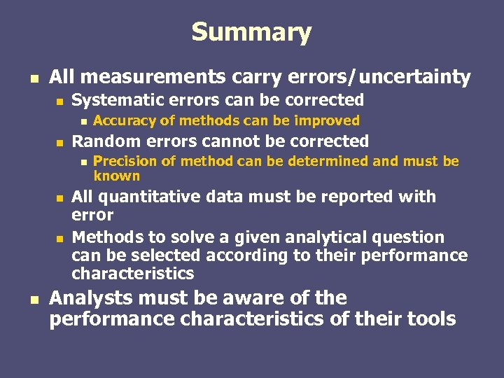 Summary n All measurements carry errors/uncertainty n Systematic errors can be corrected n n