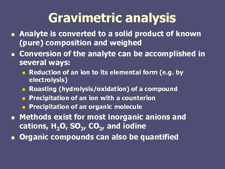 Gravimetric analysis n n Analyte is converted to a solid product of known (pure)