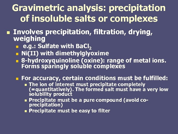 Gravimetric analysis: precipitation of insoluble salts or complexes n Involves precipitation, filtration, drying, weighing