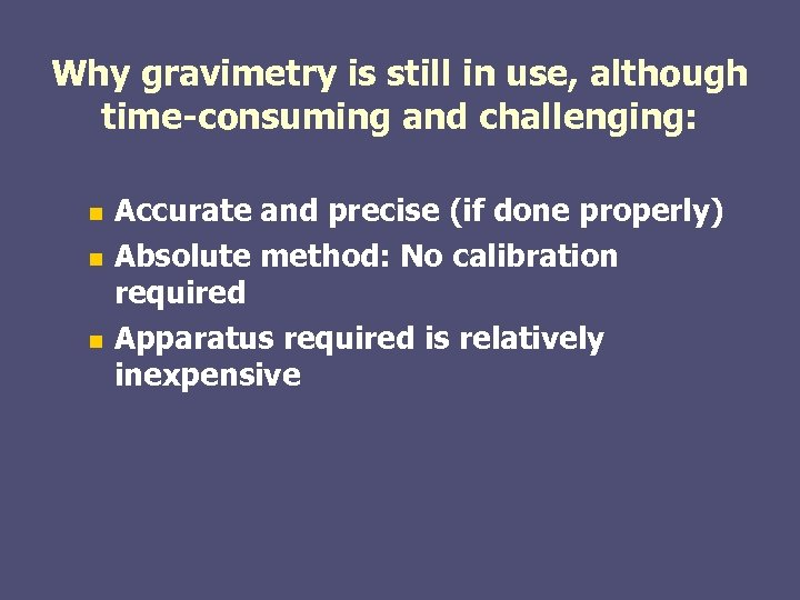 Why gravimetry is still in use, although time-consuming and challenging: Accurate and precise (if