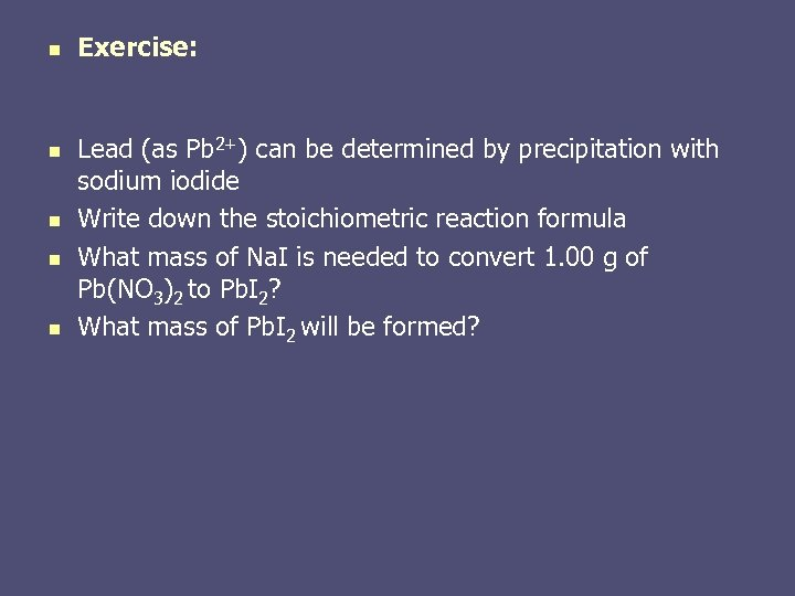 n n n Exercise: Lead (as Pb 2+) can be determined by precipitation with
