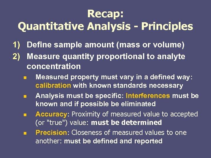 Recap: Quantitative Analysis - Principles 1) Define sample amount (mass or volume) 2) Measure