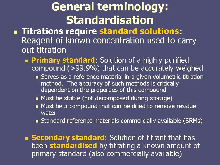 General terminology: Standardisation n Titrations require standard solutions: Reagent of known concentration used to