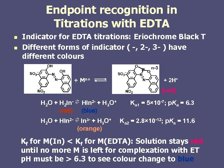 Endpoint recognition in Titrations with EDTA n n Indicator for EDTA titrations: Eriochrome Black