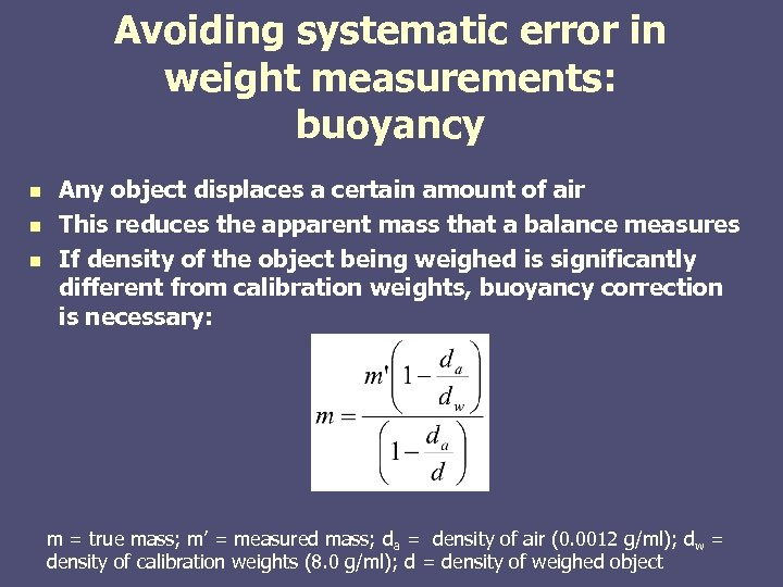 Avoiding systematic error in weight measurements: buoyancy n n n Any object displaces a