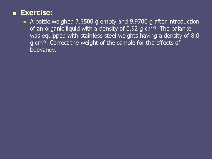 n Exercise: n A bottle weighed 7. 6500 g empty and 9. 9700 g