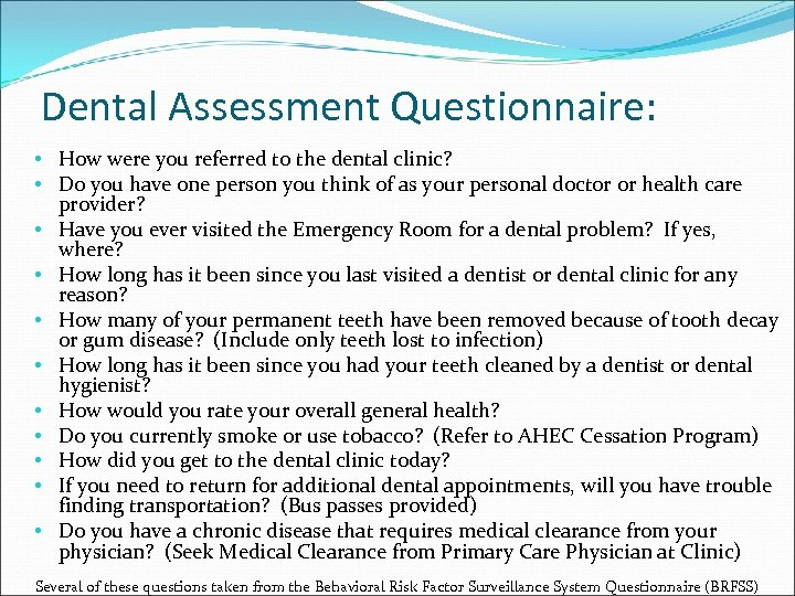 Dental Assessment Questionnaire: • How were you referred to the dental clinic? • Do
