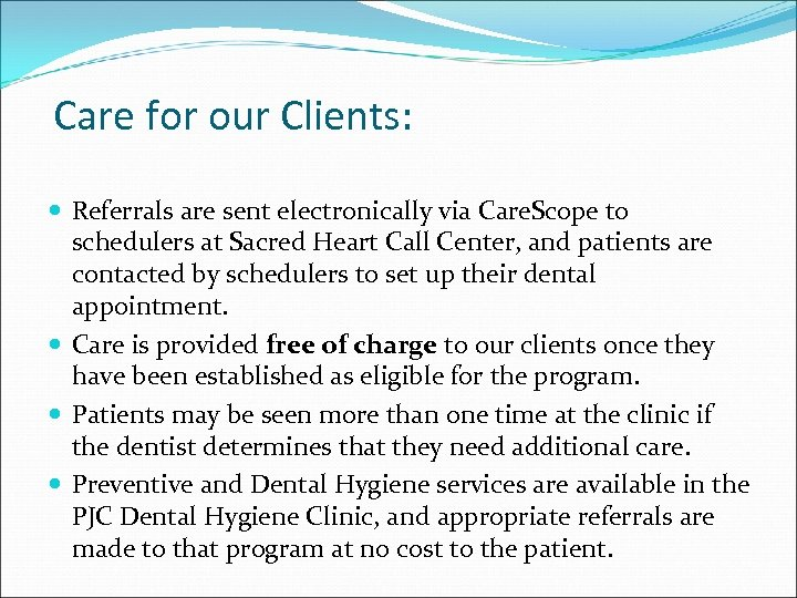 Care for our Clients: Referrals are sent electronically via Care. Scope to schedulers at