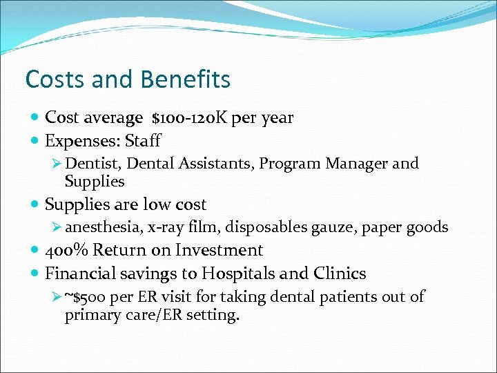 Costs and Benefits Cost average $100 -120 K per year Expenses: Staff Ø Dentist,
